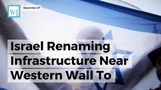 Israel Renaming Infrastructure Near Western Wall To Recognize Trump For Jerusalem Embassy Move