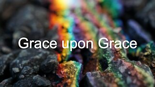 Grace upon Grace - John 1:1-18, 2nd Sunday after Christmas, January 3, 2021