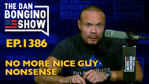 Ep. 1386 No More Nice Guy Nonsense - Dan Bongino Show Clips
