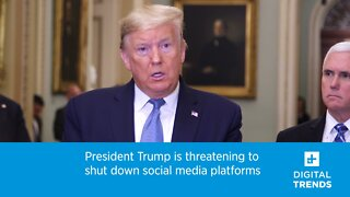 President Trump is threatening to shut down social media platforms