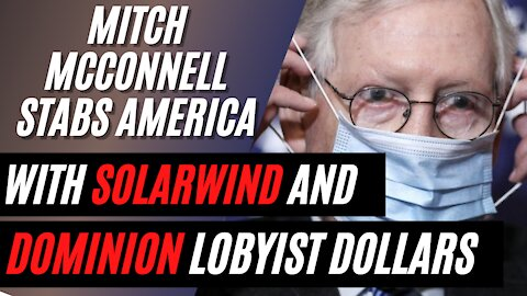 Mitch McConnell and his Illegal Ties to SolarWinds and Dominion Voting Systems