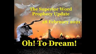 Pro-381 - Prophecy Update, 28 February 2021 (Oh! To Dream!)