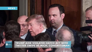 Trump Aide Violated Hatch Act With Twitter Swipe At Mich. Congressman - Video