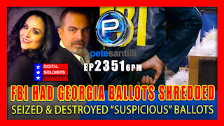EP 2351-6PM FBI Seized & Ordered Suspicious Georgia Ballots Destroyed By Shredder