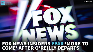 Fox News Insiders Fear 'More To Come' After O'Reilly Departs - Video