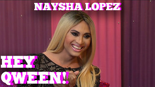 NAYSHA LOPEZ on HEY QWEEN! with Jonny McGovern - Video