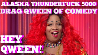ALASKA THUNDERFUCK on HEY QWEEN! BONUS: Lady Red's Drag Qween Of Comedy Surprise! - Video