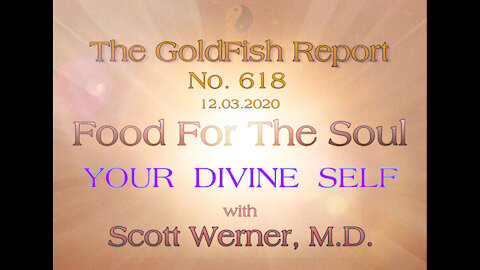 The GoldFish Report No. 618 - YOUR DIVINE SELF