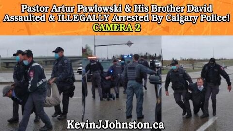Artur Pawlowski Gets Assaulted and Arrested By Calgary Police CAMERA 2