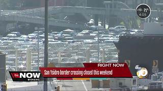 San Ysidro border crossing closed this weekend - Video