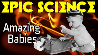 Stuff to Blow Your Mind: Epic Science: Amazing Babies - Video