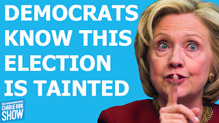 DEMOCRATS KNOW THIS ELECTION IS TAINTED