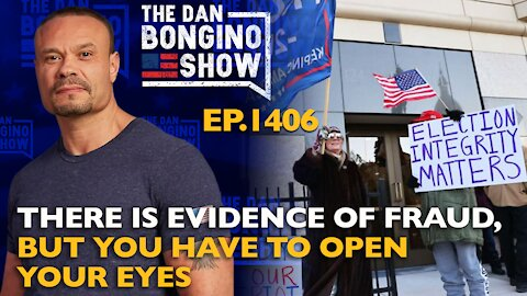 Ep. 1406 There IS Evidence of Fraud, But You Have to Open Your Eyes - The Dan Bongino Show