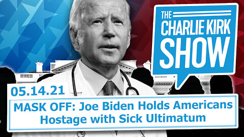 MASK OFF: Joe Biden Holds Americans Hostage with Sick Ultimatum | The Charlie Kirk Show