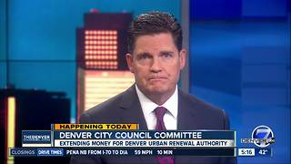 Denver City Council looking at extending money for Denver Urban Renewal Authority - Video