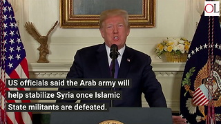 Trump Wants To Create Arab Army, Pull Us Troops Out Of Syria