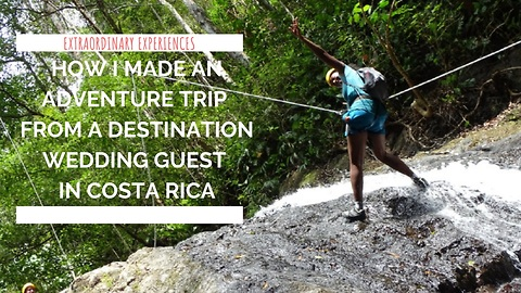 How I made an adventure trip from a destination wedding guest in Costa Rica