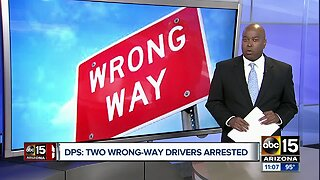 Two wrong-way drivers arrested Monday morning in the Valley
