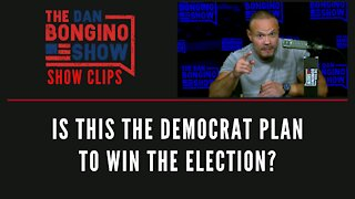 Is This The Democrat Plan To Win The Election? - Dan Bongino Show Clips