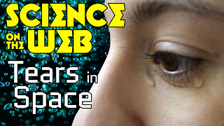 Stuff to Blow Your Mind: Science on the Web: Tears in Space - Video