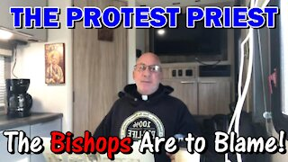 The Bishops Are To Blame | The Protest Priest
