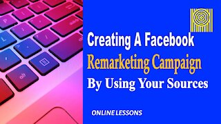 Creating A Facebook Remarketing Campaign By Using Facebook Sources