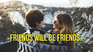 Friends Will Be Friends... - Video