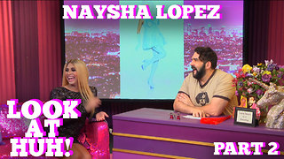 NAYSHA LOPEZ on LOOK AT HUH! Part 2 - Video