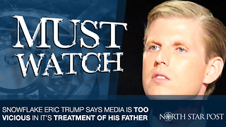 Eric Trump Says Media Is Being Too Vicious In It's Treatment Of His Father - Video