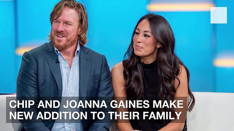 Chip and Joanna Gaines Make New Addition to Their Family