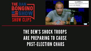 The Dem's shock troops are preparing to cause post-election chaos - Dan Bongino Show Clips