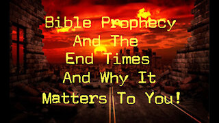 Bible Prophecy and the End Times Pt1