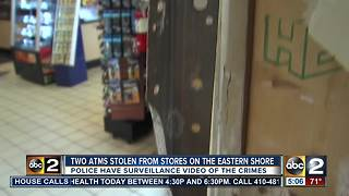 Two ATMs stolen from Eastern Shore stores - Video