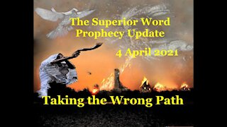 Pro-386 - Prophecy Update, 4 April 2021 (Taking the Wrong Path)