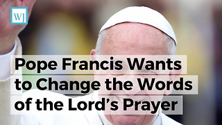 Pope Francis Wants To Change The Words Of The Lord's Prayer - Video