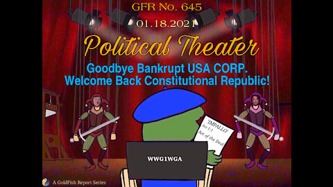 The GoldFish Report No. 645 Political Theater: Goodbye Bankrupt USA CORP/ Welcome Back Republic!