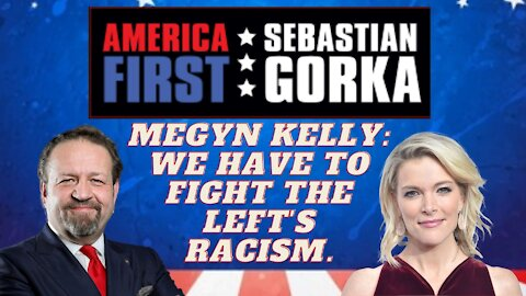 Megyn Kelly: We have to fight the Left's racism. Megyn Kelly with Sebastian Gorka on AMERICA First
