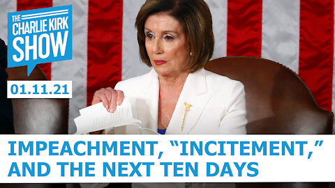 """The Charlie Kirk Show - Impeachment, """"Incitement,"""" and the Next Ten Days"""