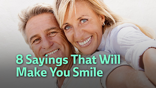 8 Sayings That Will Make You Smile - Video