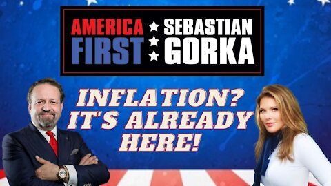 Inflation? It's already here! Trish Regan with Sebastian Gorka on AMERICA First