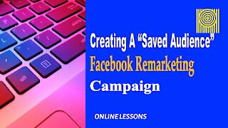 """Creating A """"Saved Audience"""" Facebook Remarketing Campaign"""