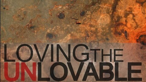 "Sunday AM Worship - 2/14/21 - ""Loving The Unlovable"""