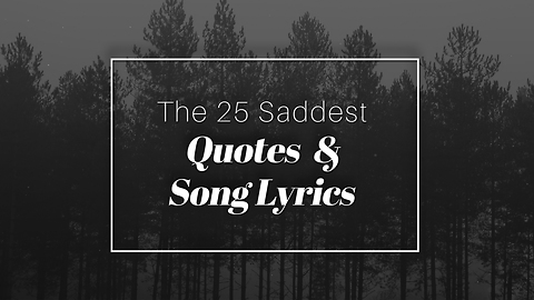 The 25 Saddest Quotes And Love Song Lyrics
