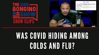Was COVID Hiding Among Colds And Flu? - Dan Bongino Show Clips