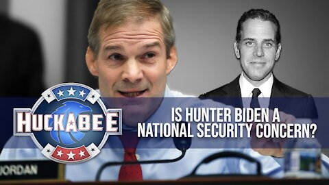 Is Hunter Biden A NATIONAL SECURITY Concern? | Rep Jim Jordan | Huckabee