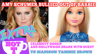 Amy Schumer Bullied Out Of Barbie?: Extra Hot T with TAMMY BROWN & TS MADISON - Video