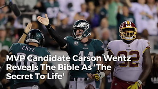 MVP Candidate Carson Wentz Reveals The Bible As 'The Secret To Life' - Video