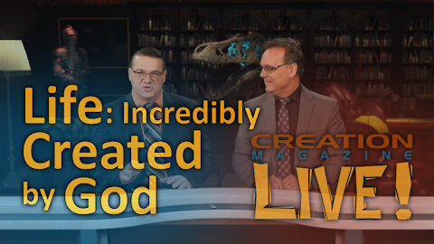Life: Incredibly created by God (Creation Magazine LIVE! 8-06)