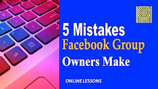 5 Mistakes Facebook Group Owners Make