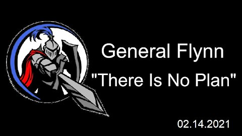 """Gen Flynn: """"There Is No Plan"""" 2021.02.04"""